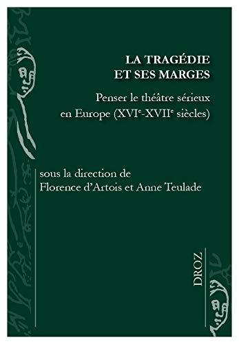 La tragédie et ses marges : Penser le théâtre sérieux en Europe (XVIe-XVIIe siècles): Collectif