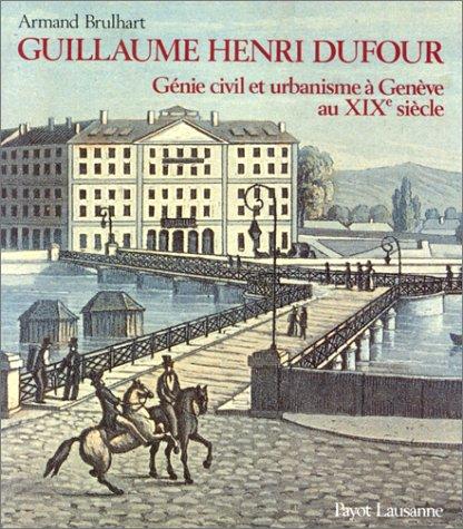 9782601030334: Guillaume Henri Dufour: Génie civil et urbanisme à Genève au XIXe siècle (French Edition)