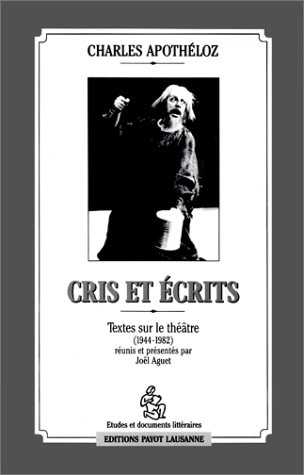 Cris et écrits : Textes sur le théâtre, 1944-1982 [Feb 01, 1991] Apothé...