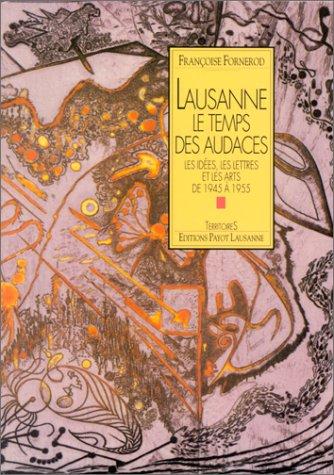 9782601031331: Lausanne: Le temps des audaces : les idées, les lettres et les arts, de 1945 à 1955