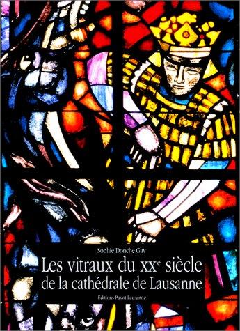 9782601031553: Les vitraux du XXe siècle de la Cathédrale de Lausanne: Bille, Cingria, Clément, Poncet, Ribaupierre, Rivier (French Edition)