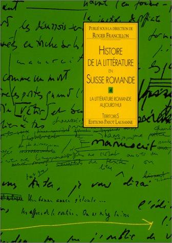 9782601031850: Histoire De La Litterature En Suisse Romande 4 - La Litterature Romande Aujourd'Hui