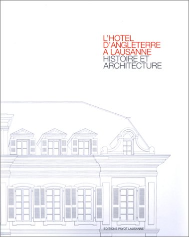 9782601033106: L'hotel d'Angleterre a Lausanne. Histoire et architecture (French Edition)