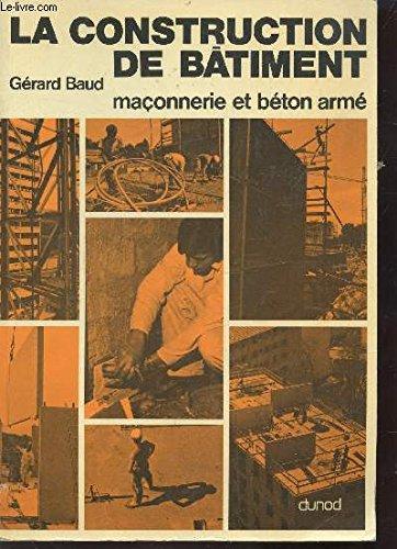 LA CONSTRUCTION DE BATIMENT - MACONNERIE ET: BAUD GERARD