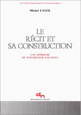 Le récit et sa construction: Une approche de la psychologie cognitive (Actualités pédagogiques et psychologiques) (French Edition) (2603005545) by Michel Fayol