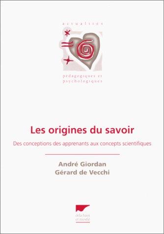 Les origines du savoir Des conceptions des: Giordan Andre, Gerard