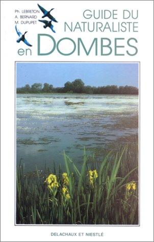 GUIDE DU NATURALISTE EN DOMBES.: LEBRETON P / BERNARD A / DUPUPET M.