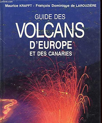 GUIDE DES VOLCANS D'EUROPE ET CANARIES: Maurice Krafft; François-Dominique