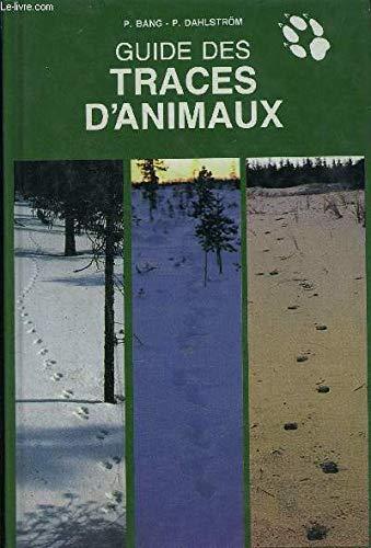 GUIDE DES TRACES D'ANIMAUX. : Comment reconnaître les traces et indices de passage des oiseaux et mamifères d'Europe (Les guides du naturaliste) - Bang, Preben; Dahlstrom, Preben