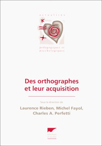 Des orthographes et leur acquisition: Fayol, Michel; Laurence, Rieben