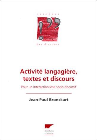 Activite� langagière, textes et discours: Pour un interactionisme socio-discursif ...