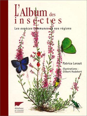 L'album des insectes. Les espèces communes de: Patrice Leraut et