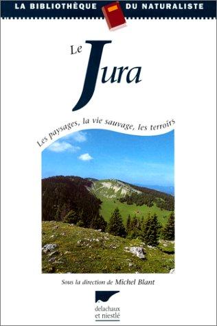 9782603012185: Le Jura. Les paysages, la vie sauvage, les terroirs (La bibliothèque du naturaliste)