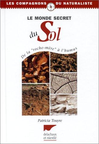 9782603012239: Le monde secret du sol : De la roche-mère à l'humus