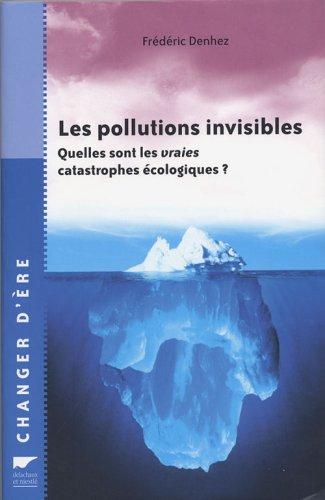 9782603013380: Les pollutions invisibles : Quelles sont les vraies catastrophes �cologiques ?