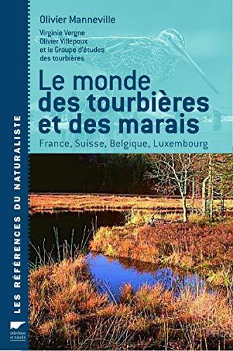 Monde des tourbières et des marais [nouvelle édition]: Manneville, Olivier