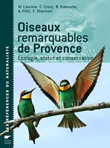 Oiseaux remarquables de Provence : Ecologie, statut: Matthieu Lascève; Claude