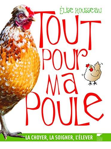 9782603018040: Tout pour ma poule : La choyer, la soigner, l'élever