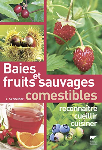 Baies et fruits sauvages comestibles: Schneider, Christine