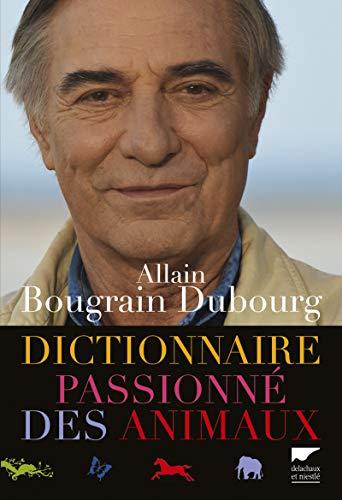 Dictionnaire passionné des animaux: Bougrain Dubourg, Allain