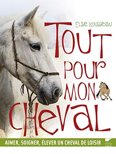 9782603019597: Tout pour mon cheval : Aimer, soigner, élever un cheval de loisir