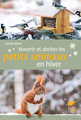 Nourrir et abriter les petits animaux en hiver: Rösen, Claudia