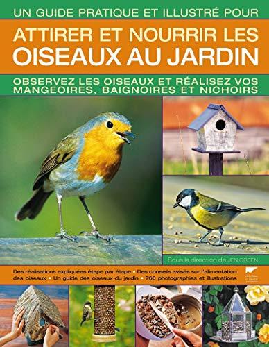 Un guide pratique et illustré pour attirer et nourrir les oiseaux au jardin: Jen Green