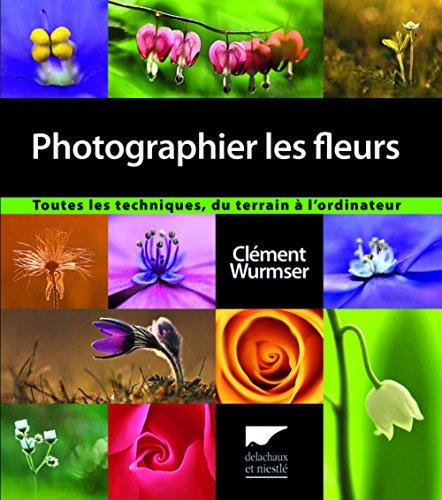 PHOTOGRAPHIER LES FLEURS: WURMSER CLEMENT