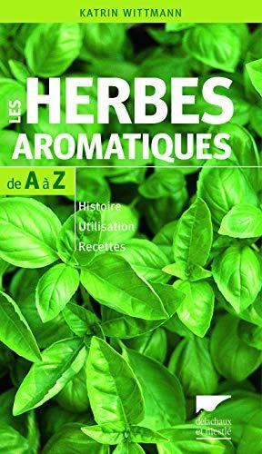 9782603019986: Les Herbes aromatiques de A à Z. Histoire - Utilisation - Recettes