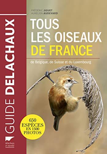 Tous les oiseaux de France, de Belgique, de Suisse et du Luxembourg: Frederic Jiguet, Aurelien ...
