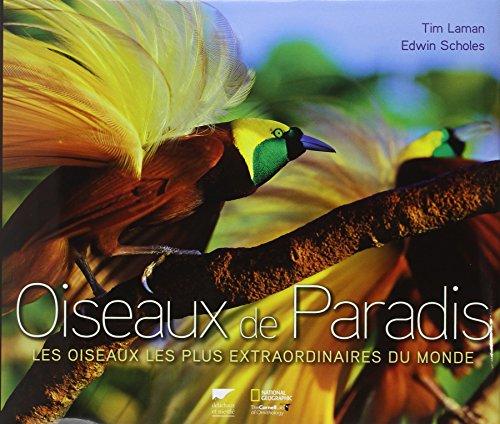 Oiseaux de paradis : Les oiseaux les plus extraordinaires du monde: Edwin Scholes, Tim Laman