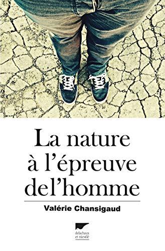 Nature à l'épreuve de l'homme (La): Chansigaud, Val�rie