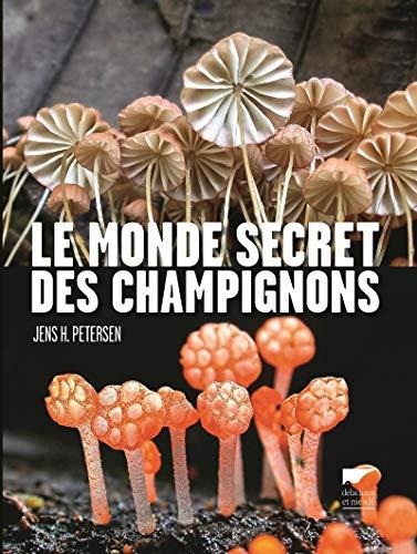 Monde secret des champignons (Le): Petersen, Jens H.