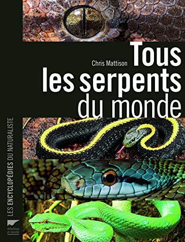 Tous les serpents du monde: Chris Mattison, Philippe Geniez
