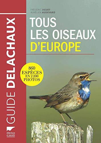 tous les oiseaux d'Europe ; 860 espèces en 2.200 photos: Aurelien ; Jiguet, Frederic ...