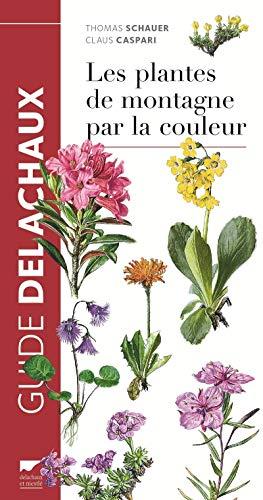 Plantes de montagne par la couleur (Les) [nouvelle édition]: Schauer, Thomas