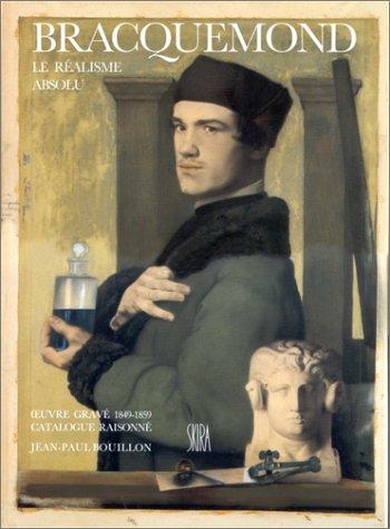 Bracquemond. Le Realisme Absolu. Oeuvre grave 1849-1859. Catalogue raisonne: Bouillon, Jean-Paul (...