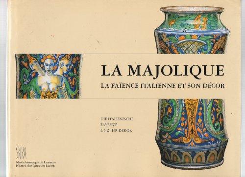 LA MAJOLIQUE : LA FAÏENCE ITALIENNE ET SON DÉCOR DANS LES COLLECTIONS SUISSES, ...