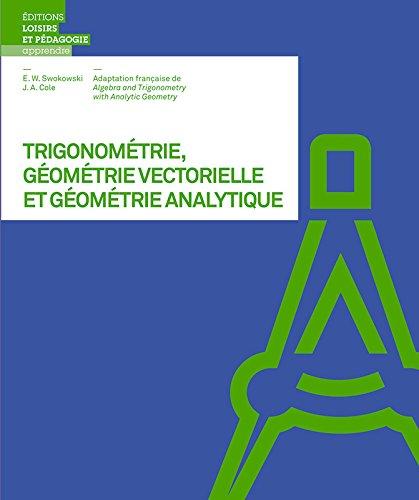 Trigonometrie, Géometrie Vectorielle et Géometrie Analytique: Earl-W Swokowski; Jeffery-A
