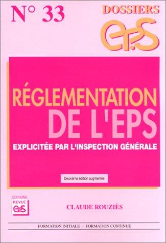 Réglementation de l'EPS. Explicitée par l'inspection générale: Claude Rouziès