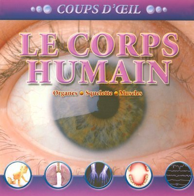 9782700010404: Le corps humain: Organes-Squelette-Muscles