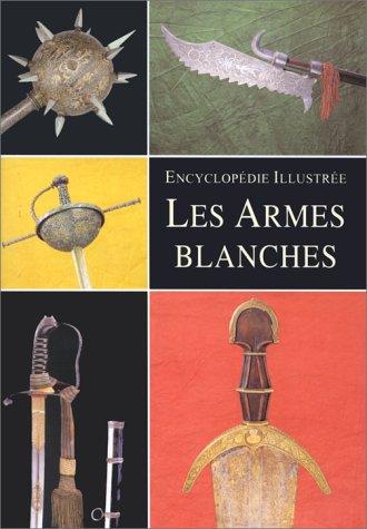 9782700018479: Encyclop�die illustr�e : Les Armes blanches