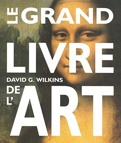 Le grand livre de l'Art (French Edition) (9782700018547) by David G. Wilkins