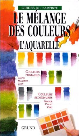 9782700019933: Le mélange des couleurs : L'aquarelle