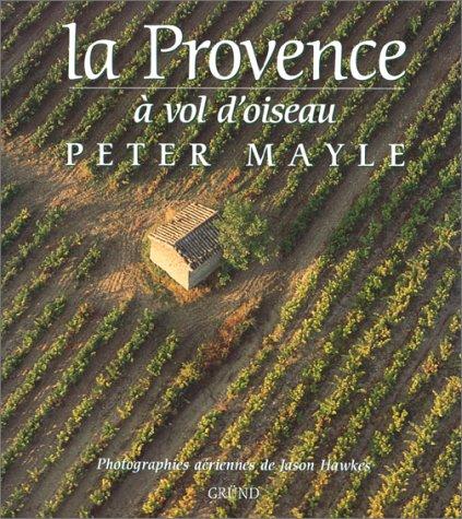 La Provence Ã: vol d'oiseau (2700025210) by Peter Mayle; Jason Hawkes