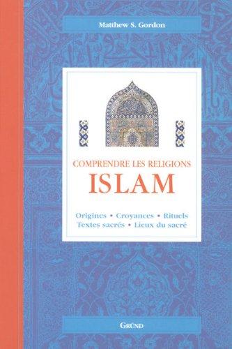 9782700026535: Islam : Origines, croyances, rituels, textes sacrés, lieux du sacré (Comprendre les religions)