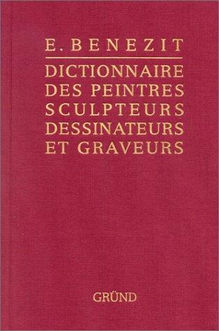 DICTIONNAIRE DES PEINTRES SCULPTEURS DESSINATEURS ET GRAVEURS.: E Benezit