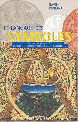 9782700031515: Le langage des symboles : Un guide illustr� pour comprendre les symboles