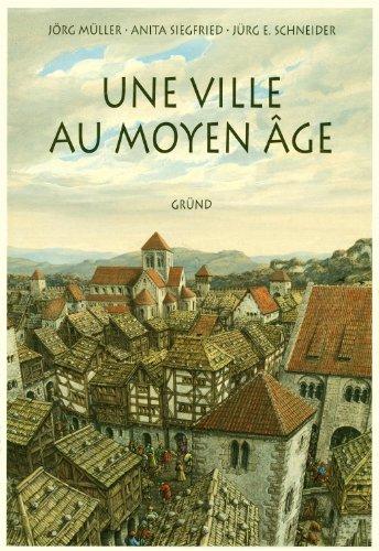 Une ville au Moyen Age (2700040503) by Anita Siegfried; Jürg E. Schneider; Jörg Müller
