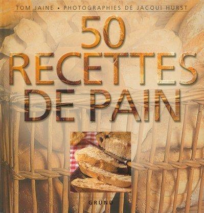 50 recettes de pain: Jaine, Tom